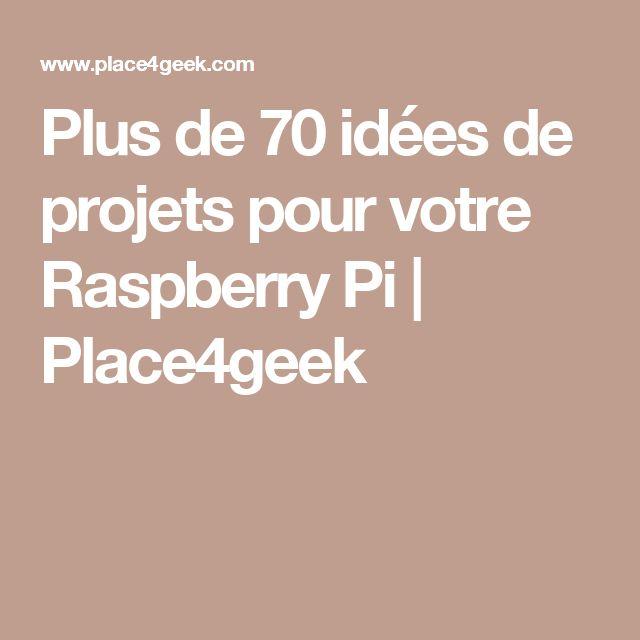 Plus de 70 idées de projets pour votre Raspberry Pi | Place4geek