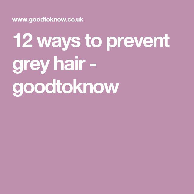 12 ways to prevent grey hair - goodtoknow