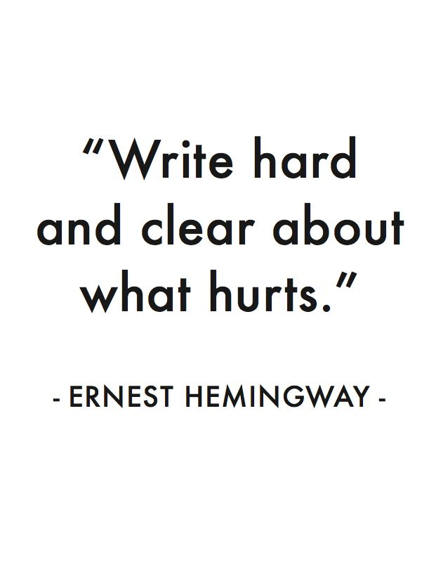 """Write hard and clear..."" Ernest Hemingway / My favorite quotes..."