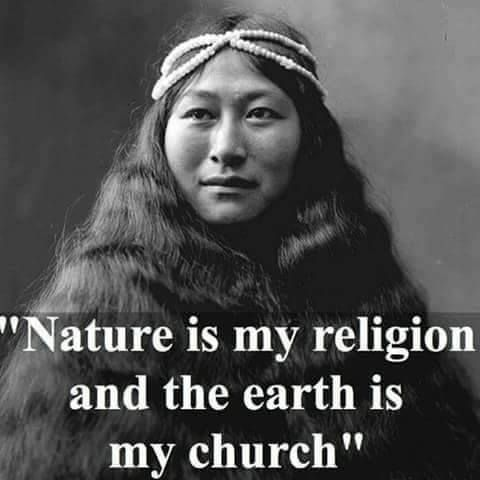 Nature is my religion and the earth is my church.