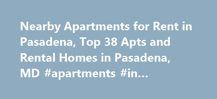 Nearby Apartments for Rent in Pasadena, Top 38 Apts and Rental Homes in Pasadena, MD #apartments #in #richardson #tx http://apartment.remmont.com/nearby-apartments-for-rent-in-pasadena-top-38-apts-and-rental-homes-in-pasadena-md-apartments-in-richardson-tx/  #pasadena apartments # Pasadena, MD Apartments and Homes for Rent Moving To: XX address The cost calculator is intended to provide a ballpark estimate for information purposes only and is not to be considered an actual quote of your…