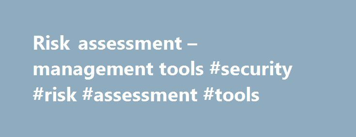 Risk assessment – management tools #security #risk #assessment #tools http://raleigh.remmont.com/risk-assessment-management-tools-security-risk-assessment-tools/  # Enterprise Risk Management Tools Templates This section is a central resource for miscellaneous tools and templates. Examples include sample strategic plans, risk assessments, risk ranking tools, and an ERM assessment case study. There are various types of risk assessment activities that are regularly conducted throughout…