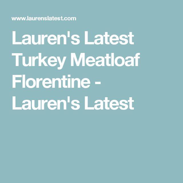 Lauren's Latest Turkey Meatloaf Florentine - Lauren's Latest