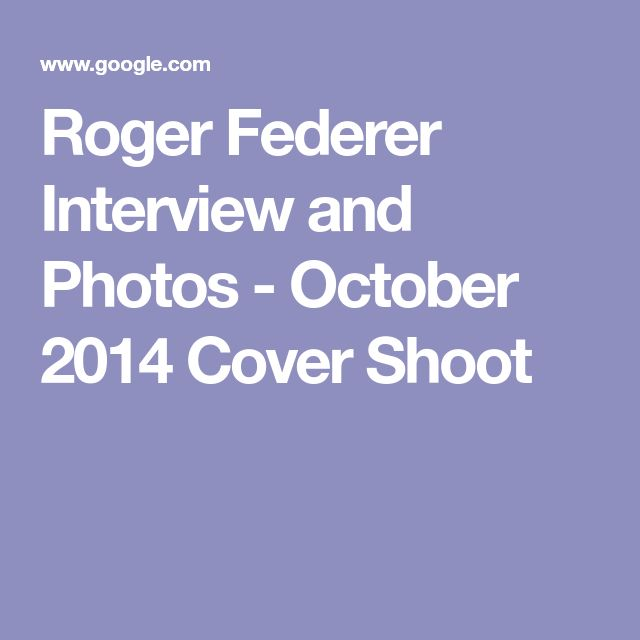 Roger Federer Interview and Photos - October 2014 Cover Shoot