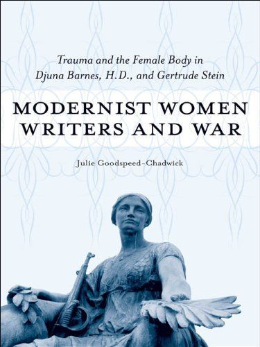 Modernist Women Writers and War: Trauma and the Female Body in Djuna Barnes, H.D., and Gertrude Stein by Julie Goodspeed-Chadwick. $17.00. http://onemoment4u.org/showme/dpldu/Bl0d0u5r8xVu1t5tNzMf.html. Author: Julie Goodspeed-Chadwick. Publisher: LSU Press (January 1, 2011). 170 pages
