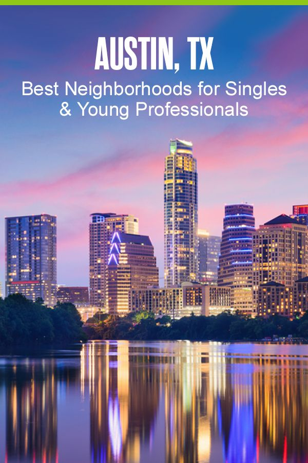 5 Best Neighborhoods In Austin For Singles Young Professionals Living In Austin Texas Texas Living Austin Texas Living