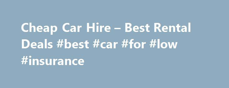Cheap Car Hire – Best Rental Deals #best #car #for #low #insurance http://new-mexico.remmont.com/cheap-car-hire-best-rental-deals-best-car-for-low-insurance/  Search for Car Hire WORLDWIDE CAR HIRE – CHEAP CAR RENTALS Launched in April 2000 by our founder Stelios, easyCar is built around the same principles as all our easyGroup brands – the promise of outstanding value for money. easyCar, the low cost, online car hire specialist, is one of the leading international car rental brokers with a…