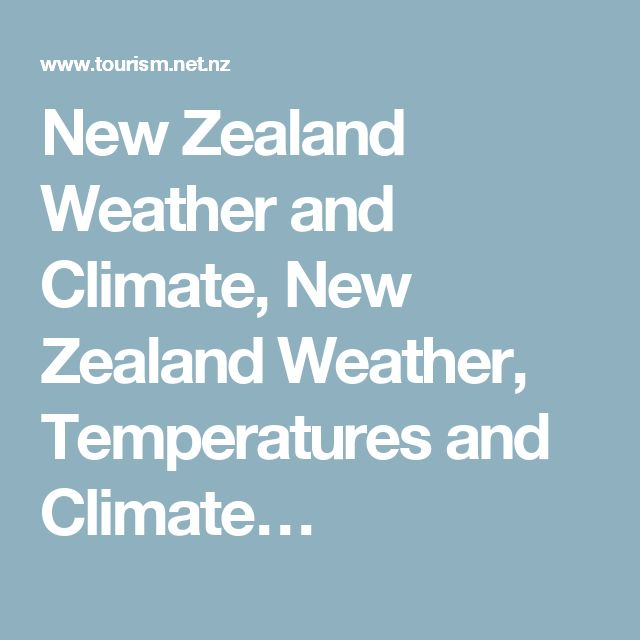 New Zealand Weather and Climate, New Zealand Weather, Temperatures and Climate…