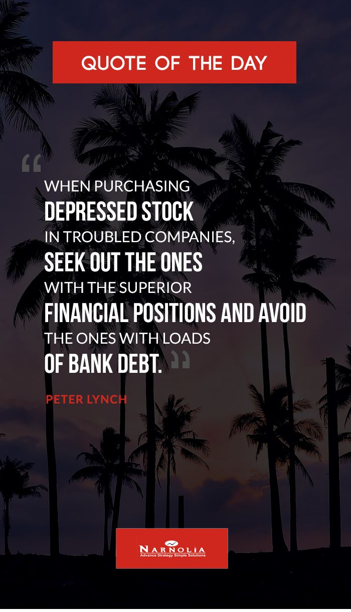 """Quote of The """"When purchasing depressed stock in troubled companies, seek out the ones with the superior financial positions and avoid the ones with loads of bank debt."""" Peter Lynch"""