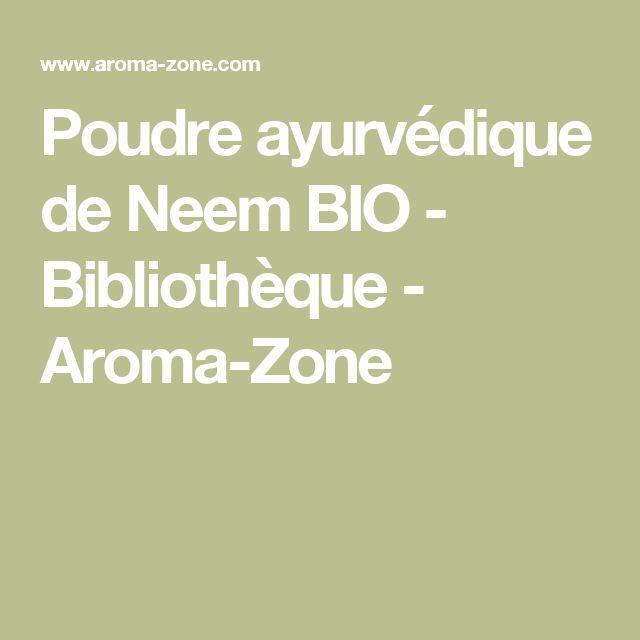 Poudre ayurvédique de Neem BIO - Bibliothèque - Aroma-Zone