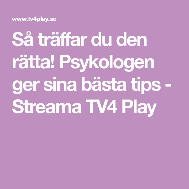 Så träffar du den rätta! Psykologen ger sina bästa tips - Streama TV4 Play