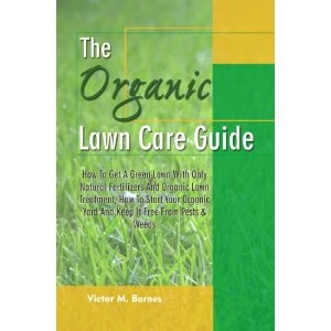 The Organic Lawn Care Guide: How To Get A Green Lawn With Only Natural Fertilizers And Organic Lawn Treatment, How To Start Your Organic Yard And Keep It Free From Pests & Weeds (Kindle Edition) http://www.amazon.com/dp/B0057Z28PS/?tag=dismp4pla-20