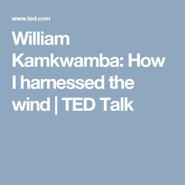 William Kamkwamba: How I harnessed the wind | TED Talk