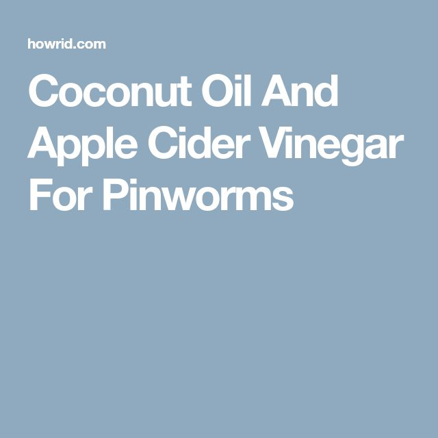 Coconut Oil And Apple Cider Vinegar For Pinworms