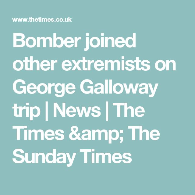 Bomber joined other extremists on George Galloway trip | News | The Times & The Sunday Times