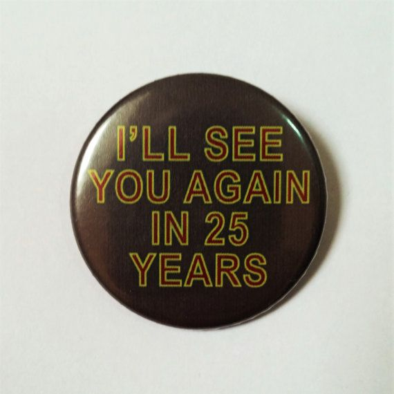 Twin Peaks Quote Button Pin Badge ∙ I'll See You Again In 25 Years Laura Palmer Quote Pin Badge ∙ TV Quote Pin Badge ∙ Funny Fridge Magnet