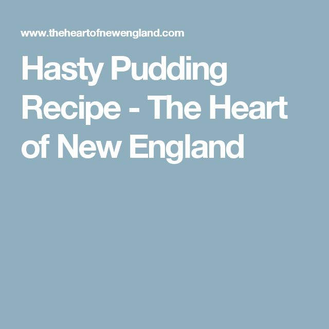 Hasty Pudding Recipe - The Heart of New England