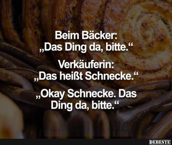 Beim Bäcker: 'Das Ding da, bitte.'.. | Lustige Bilder, Sprüche, Witze, echt lustig