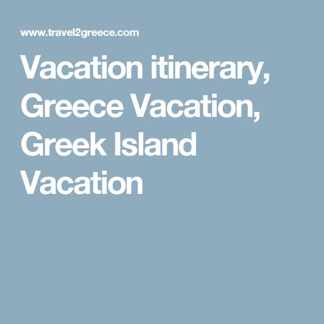 Vacation itinerary, Greece Vacation, Greek Island Vacation