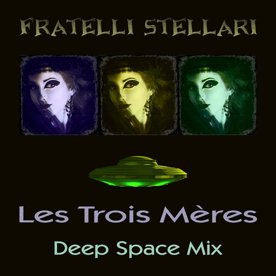 "Fratelli Stellari, ""Les Trois Mères - Deep Space Mix"": Music Single, Pleyad Studios, 2017. Listen for free on Spotify, Deezer and Bandcamp."