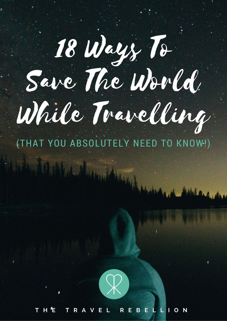 18 Ways To Save The World While Travelling