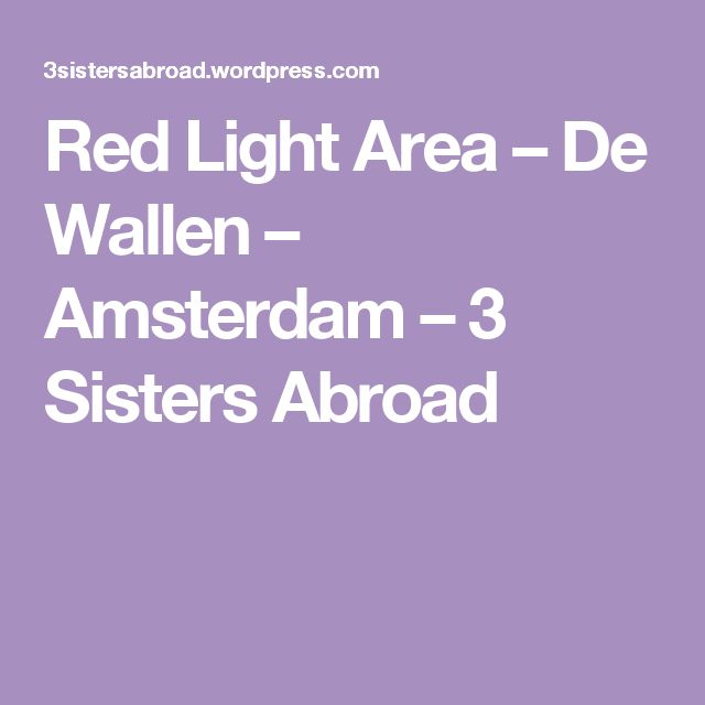 Red Light Area – De Wallen – Amsterdam – 3 Sisters Abroad