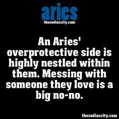 ZODIAC ARIES FACTS - An Aries overprotective side is highly nestled within them. Messing with someone they love is a big no-no.