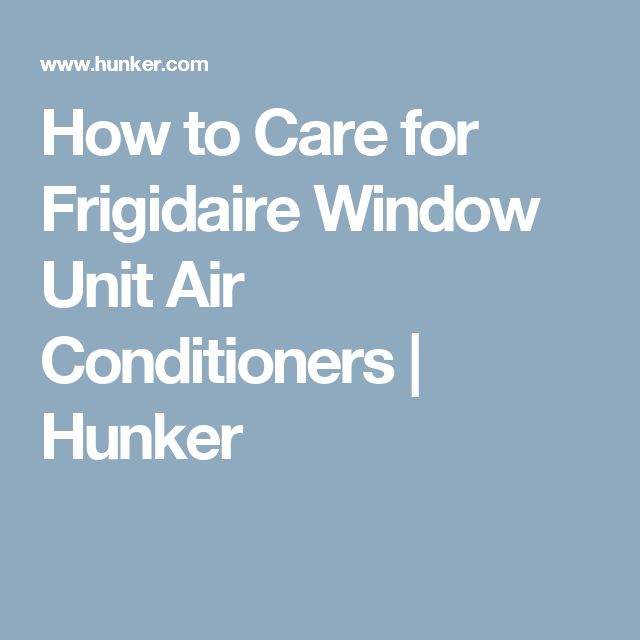 How to Care for Frigidaire Window Unit Air Conditioners | Hunker
