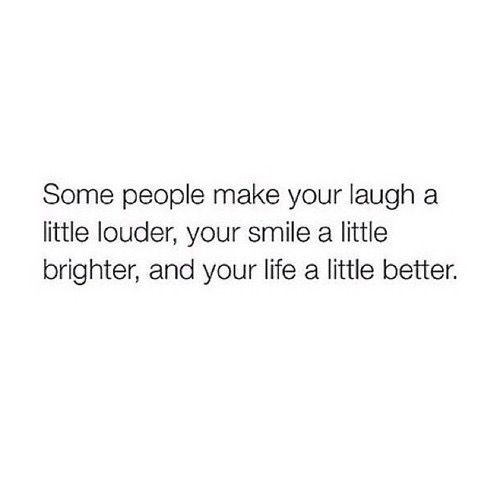 Friends Make Life Better Quotes: Some People Make You Laugh A Little Louder, Your Smile A