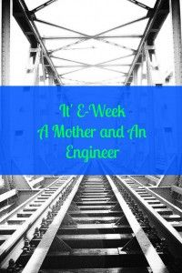 A Mother and An Engineer:  How one woman showed me priorities can change.