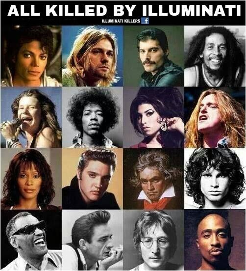 all killed by Illuminati ( why? Because they rebelled against the industry and their evil plans, THEY MANIPULATE YOU WITH THEIR MUSIC AND MOVIES!! Wake up!)