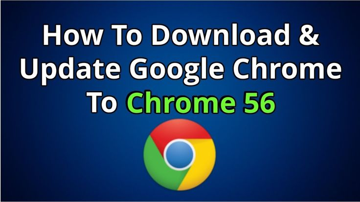 How To Download & Update Google Chrome To Chrome 56