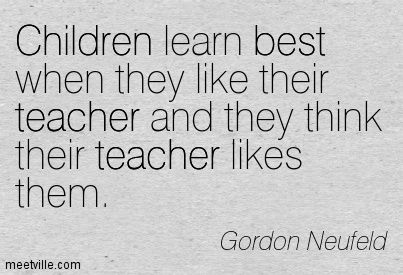 children learn best when they like their teacher and their teacher likes them - Google Search
