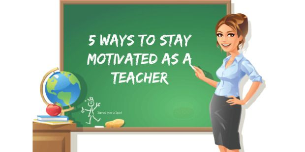 5 ways to stay motivated as a teacher – Saved you a Spot