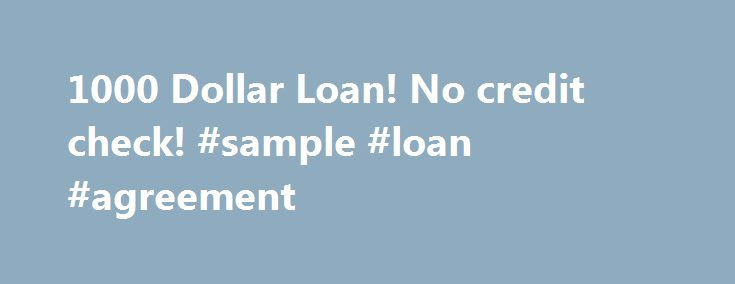 1000 Dollar Loan! No credit check! #sample #loan #agreement http://loans.nef2.com/2017/05/16/1000-dollar-loan-no-credit-check-sample-loan-agreement/  #1000 dollar loan # 1000 Dollar Loan Loan-1000.com has been working hard for several years to become the leading payday loan broker online. We strive continuously to offer hassle free and safe payday loan solutions for our valuable customers. Get…  Read more
