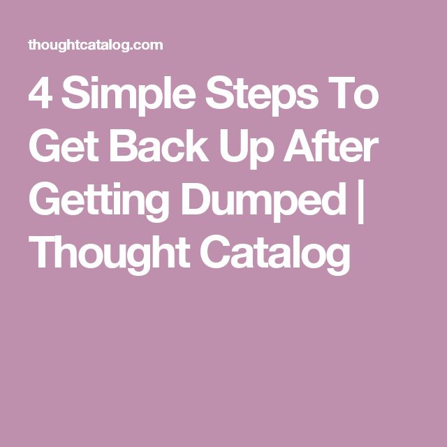 4 Simple Steps To Get Back Up After Getting Dumped | Thought Catalog