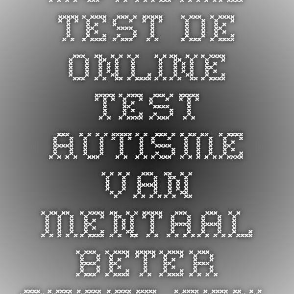 Autisme test. De online test autisme van Mentaal Beter geeft een beeld van mogelijke aanwezigheid van een vorm van ASS (Autisme Spectrum Stoornis).