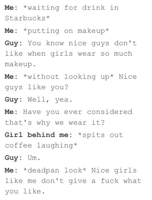 Telling a girl they dont need make up isn't always flattering. If they like and want make up, they can wear makeup. If they dont like it, they probably dont wear it. If you want to impose your idea that guys don't like it when girls wear makeup, you're imposing the idea that girls are only living for the make population's pleasure which is totally and completely wron in every way