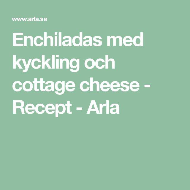 Enchiladas med kyckling och cottage cheese - Recept - Arla