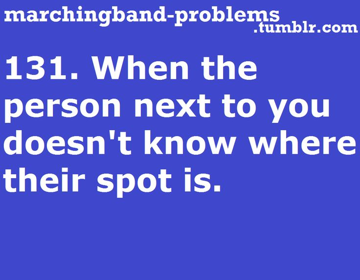 Marching Band Problems and FYI it's called a dot not a spot