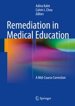 Remediation in Medical Education: A Mid-Course Correction (2014). Editors: Adina Kalet, Calvin L. Chou.