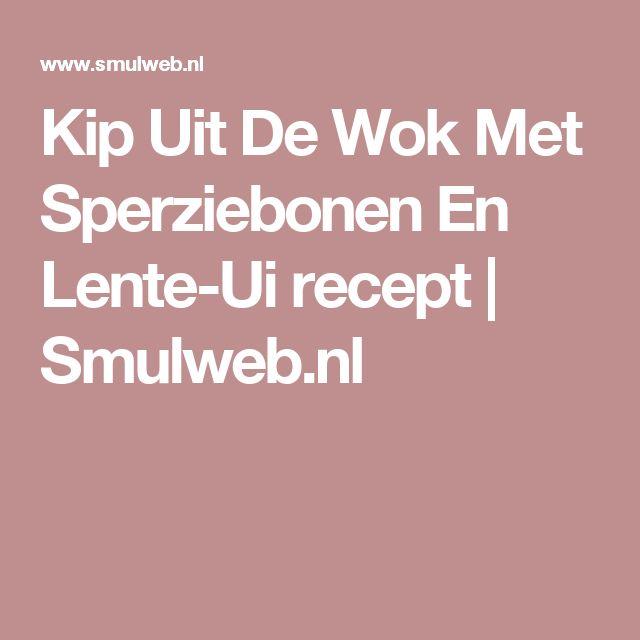 Kip Uit De Wok Met Sperziebonen En Lente-Ui recept | Smulweb.nl