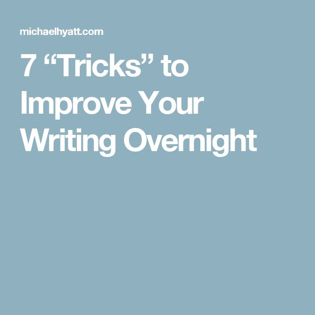 "7 ""Tricks"" to Improve Your Writing Overnight"