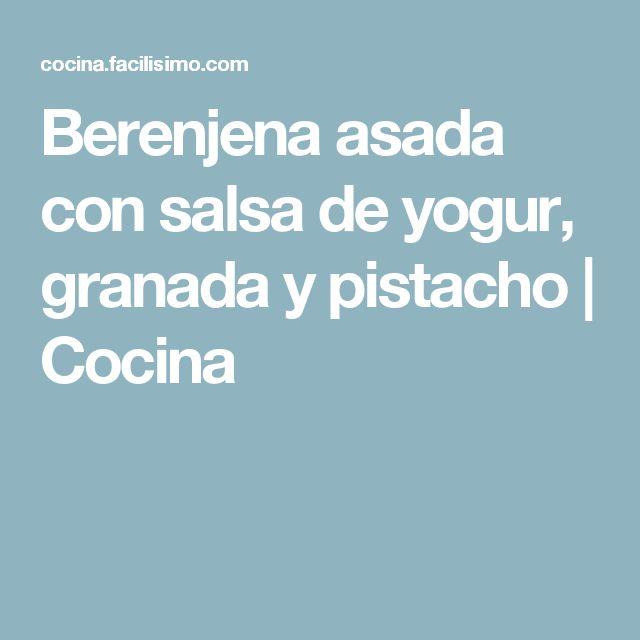 Berenjena asada con salsa de yogur, granada y pistacho | Cocina