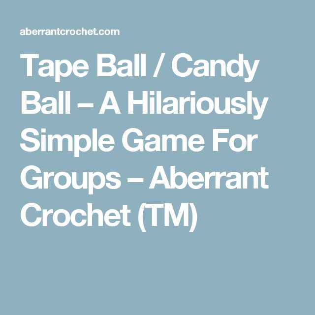 tape ball candy ball a hilariously simple game for groups aberrant crochet - Halloween Games For Groups
