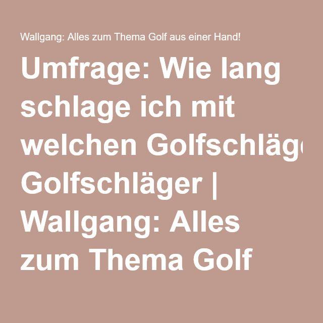 Umfrage: Wie lang schlage ich mit welchen Golfschläger | Wallgang: Alles zum Thema Golf aus einer Hand!