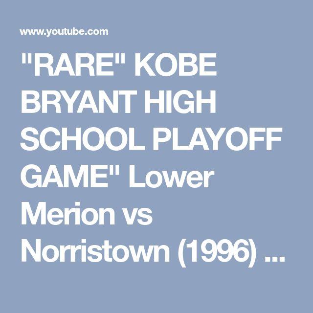 """RARE"" KOBE BRYANT HIGH SCHOOL PLAYOFF GAME"" Lower Merion vs Norristown (1996) - YouTube"
