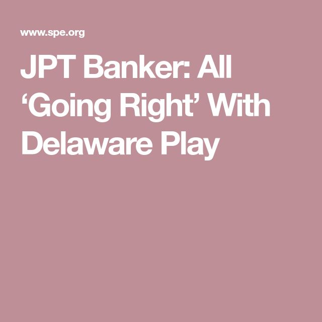 JPT Banker: All 'Going Right' With Delaware Play