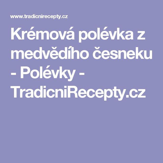 Krémová polévka z medvědího česneku - Polévky - TradicniRecepty.cz