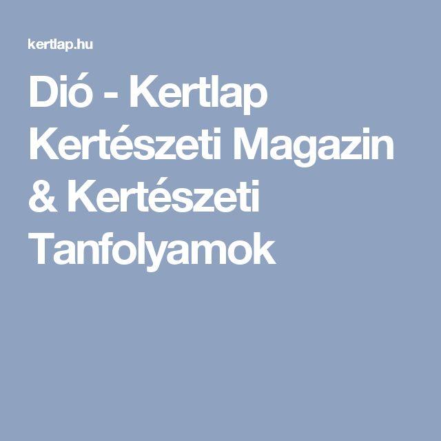 Dió - Kertlap Kertészeti Magazin & Kertészeti Tanfolyamok